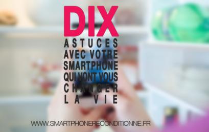 Dix astuces avec votre Smartphone qui vont vous changer la vie
